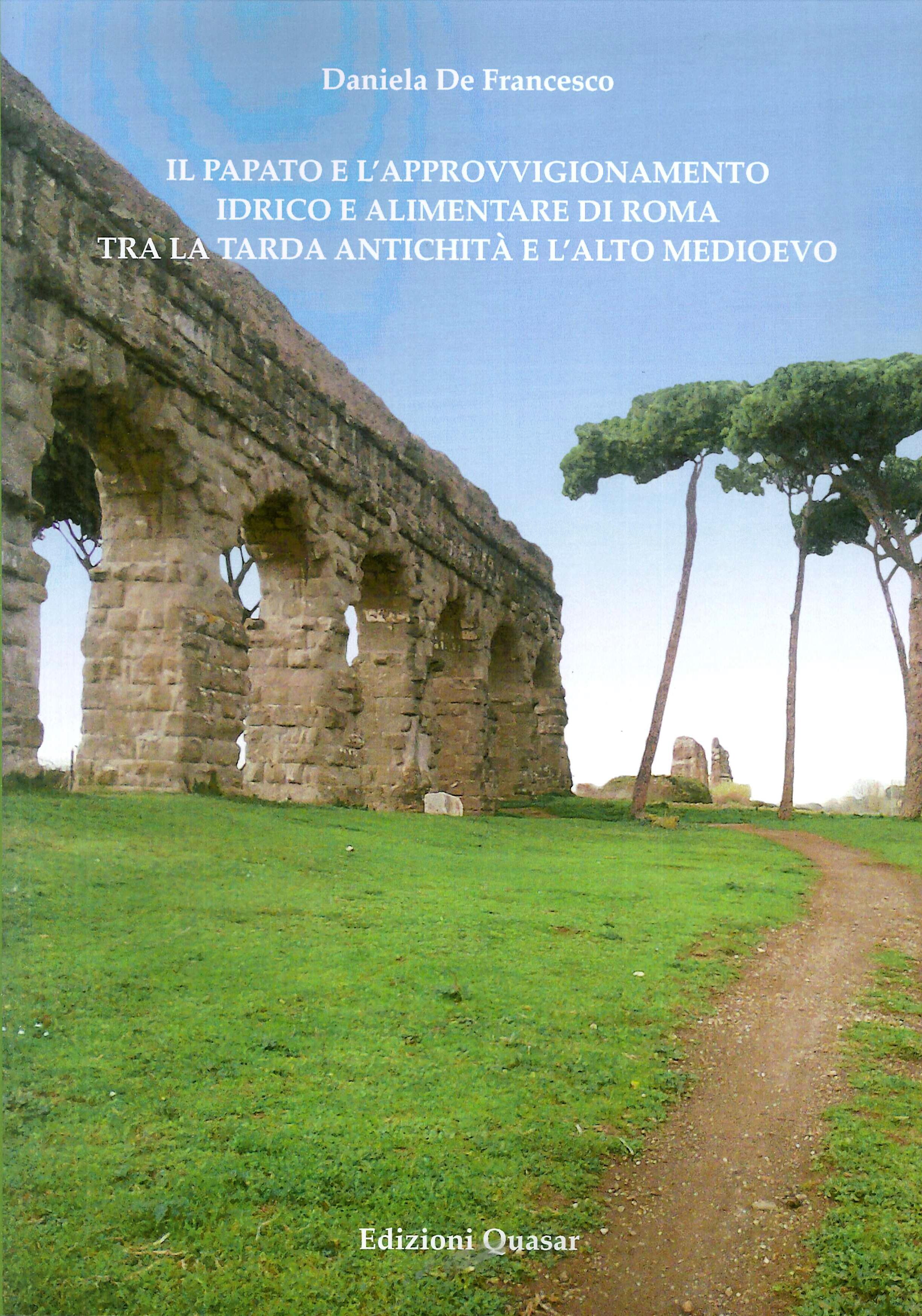 Il Papato e l'Approvigionamento Idrico e Alimentare di Roma tra la Tarda Antichità e l'Alto Medioevo