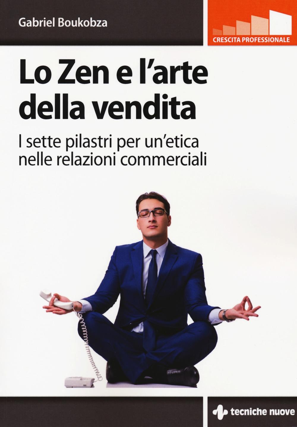 Lo zen e l'arte della vendita. I sette pilastri per un'etica nelle relazioni commerciali