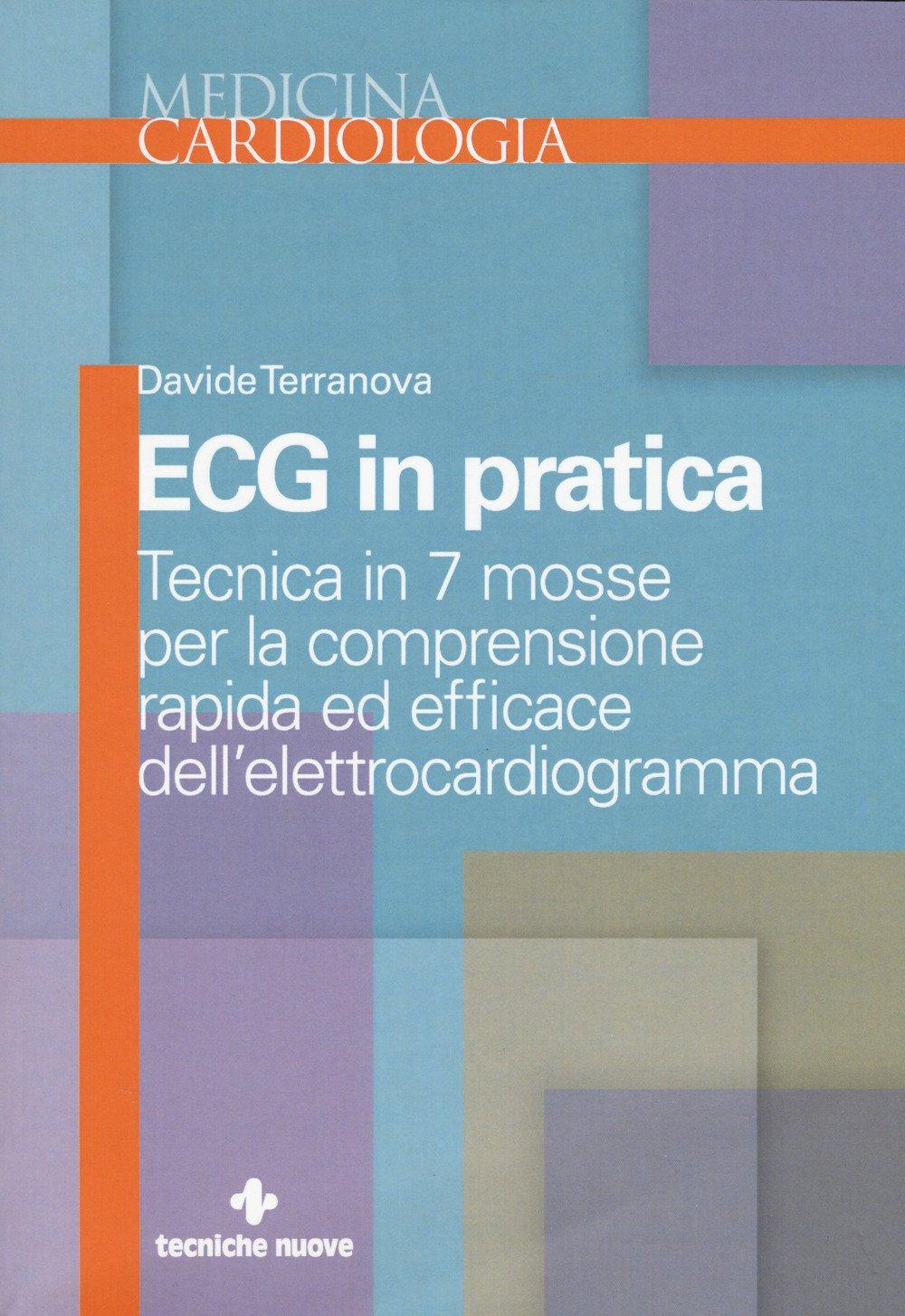 Ecg in pratica. Tecnica in 7 mosse per la comprensione rapida ed efficace dell'elettrocardiogramma