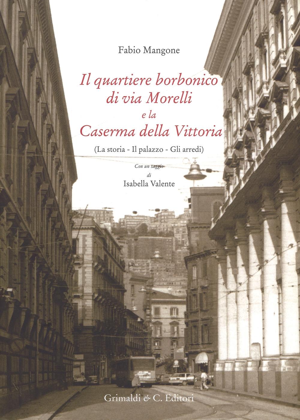 Il quartiere borbonico di via Morelli e la Caserma della Vittoria. La storia, il palazzo, gli arredi