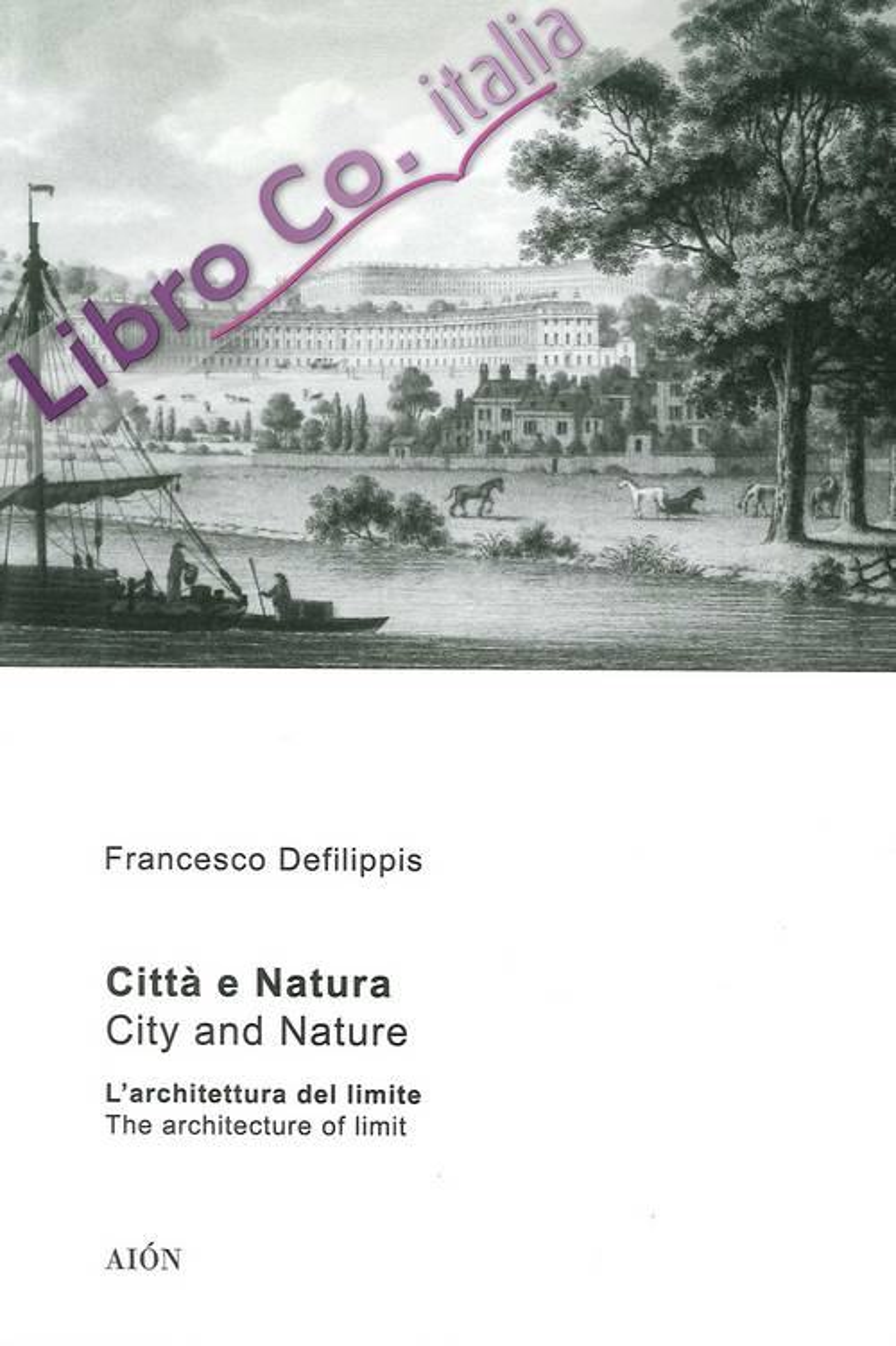 Città e Natura. L'Architettura del Limite. City and Nature. the Architecture of Limit