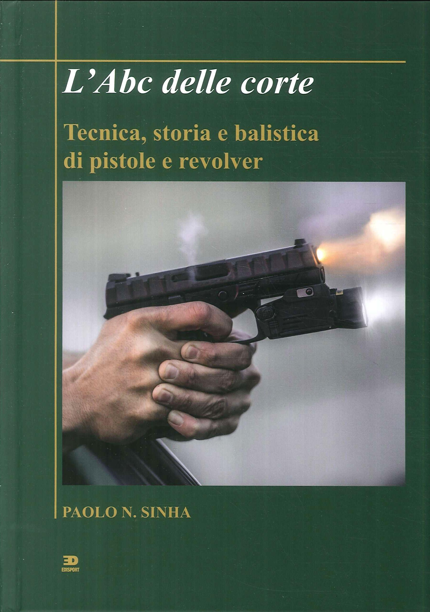 L'Abc delle corte. Tecnica, storia e balistica di pistole e revolver