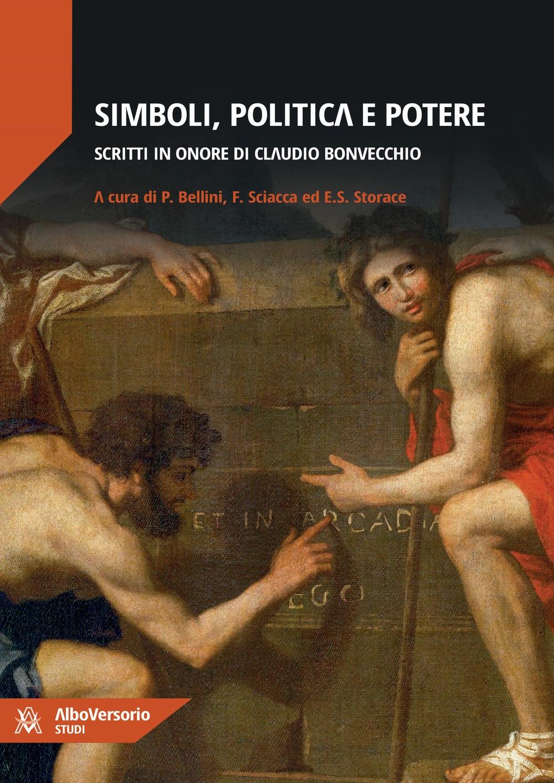 Simboli, Politica e Potere. Scritti in Onore di Claudio Bonvecchio.