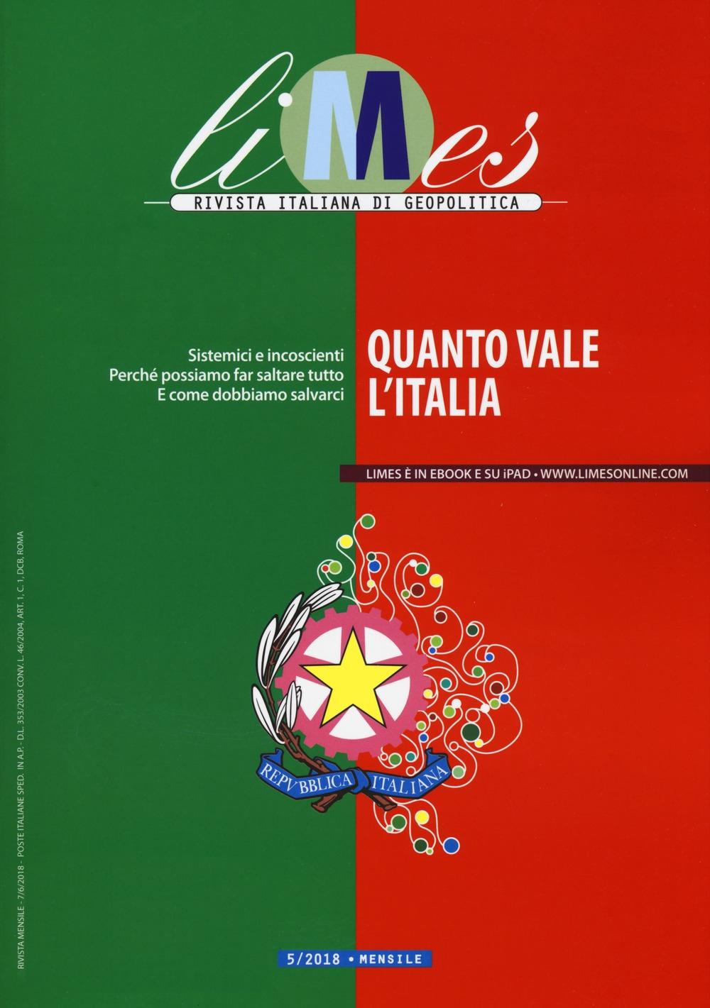 Limes. Rivista italiana di geopolitica (2018). Vol. 5: Quanto vale l'Italia