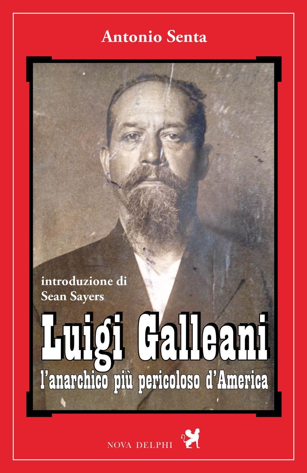 Luigi Galleani. L'anarchico più pericoloso d'America. Ediz. integrale