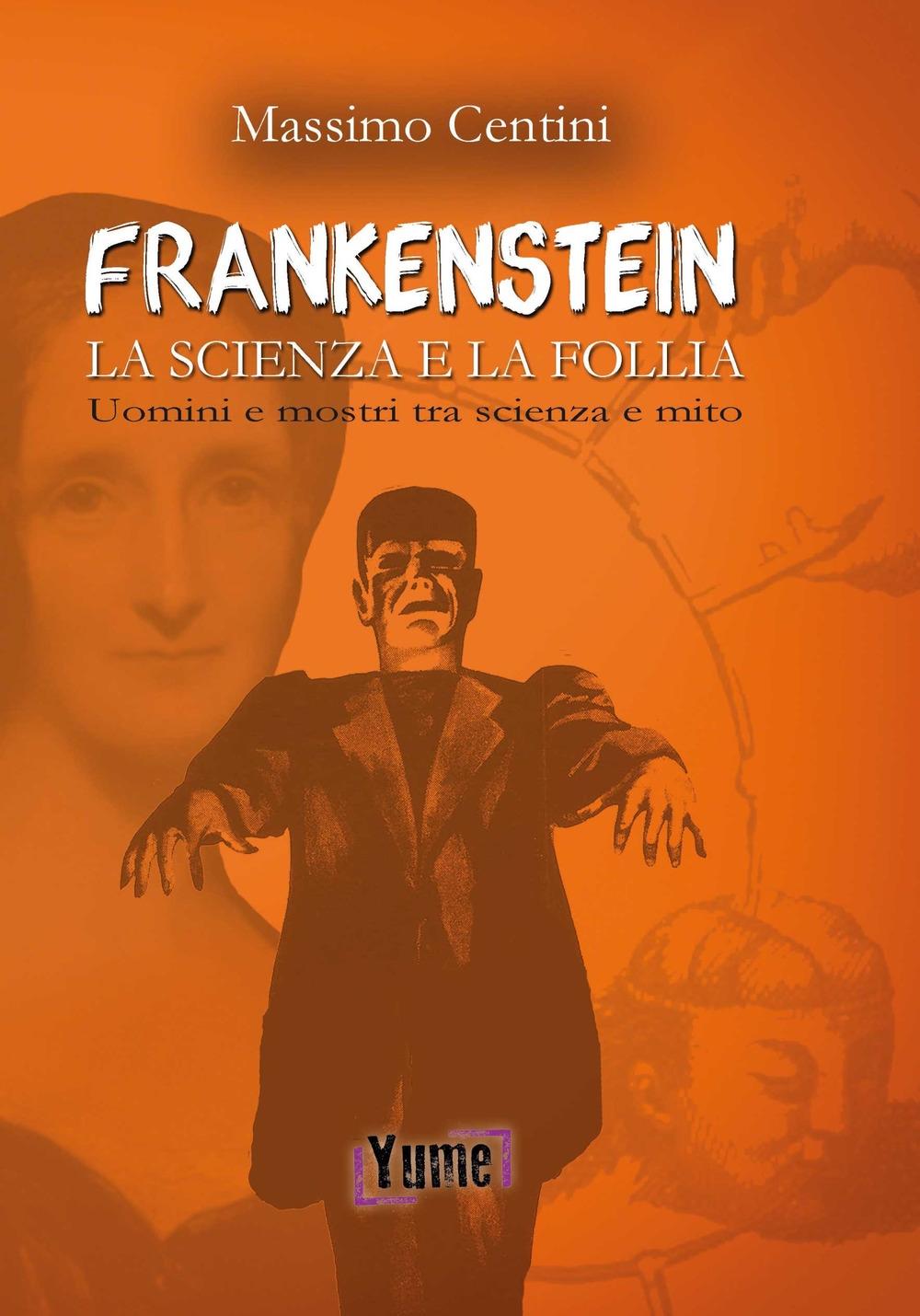 Frankenstein. La scienza e la folia. Uomini e mostri tra scienza e mito