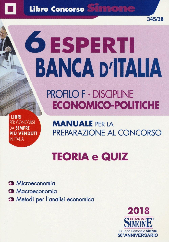 6 esperti Banca d'Italia. Profilo F. Discipline economico-politiche. Manuale per la preparazione al concorso. Teoria e quiz