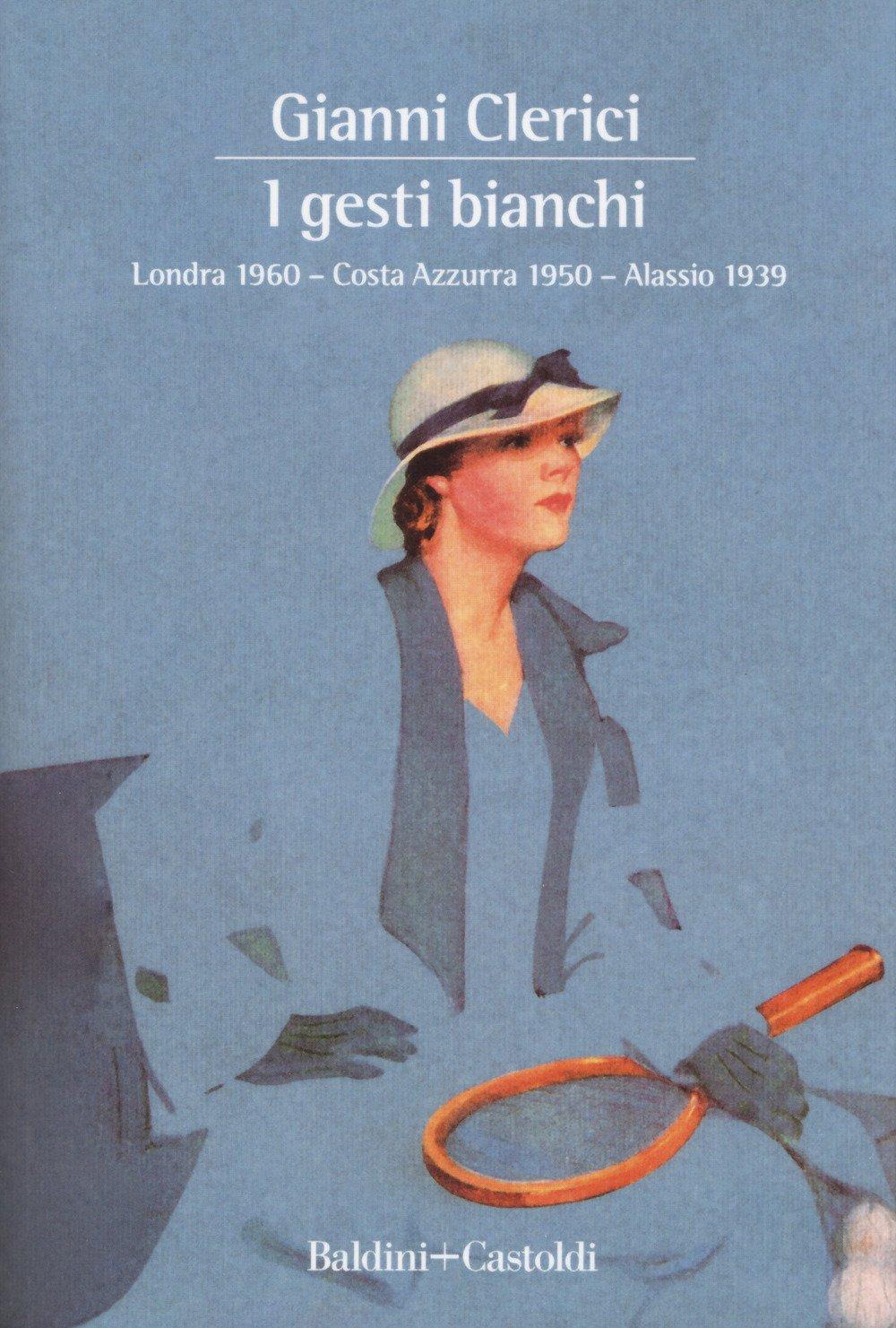 I gesti bianchi: Londra 1960-Costa Azzurra 1950-Alassio 1939