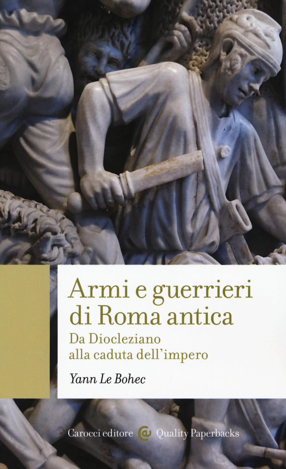 Armi e guerrieri di Roma antica. Da Diocleziano alla caduta dell'impero