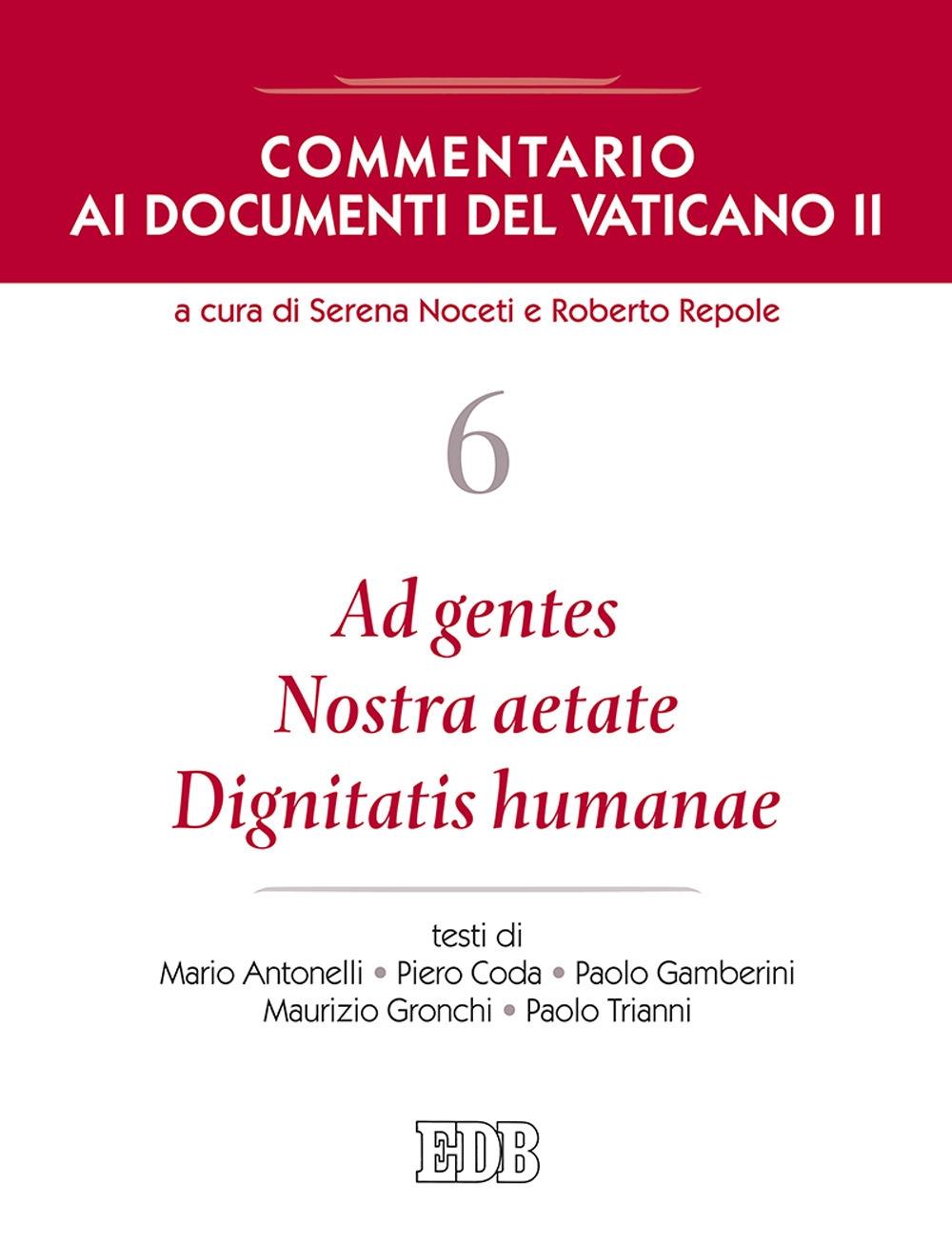 Commentario ai documenti del Vaticano II. Vol. 6: Ad gentes. Nostra aetate. Dignitatis humanae
