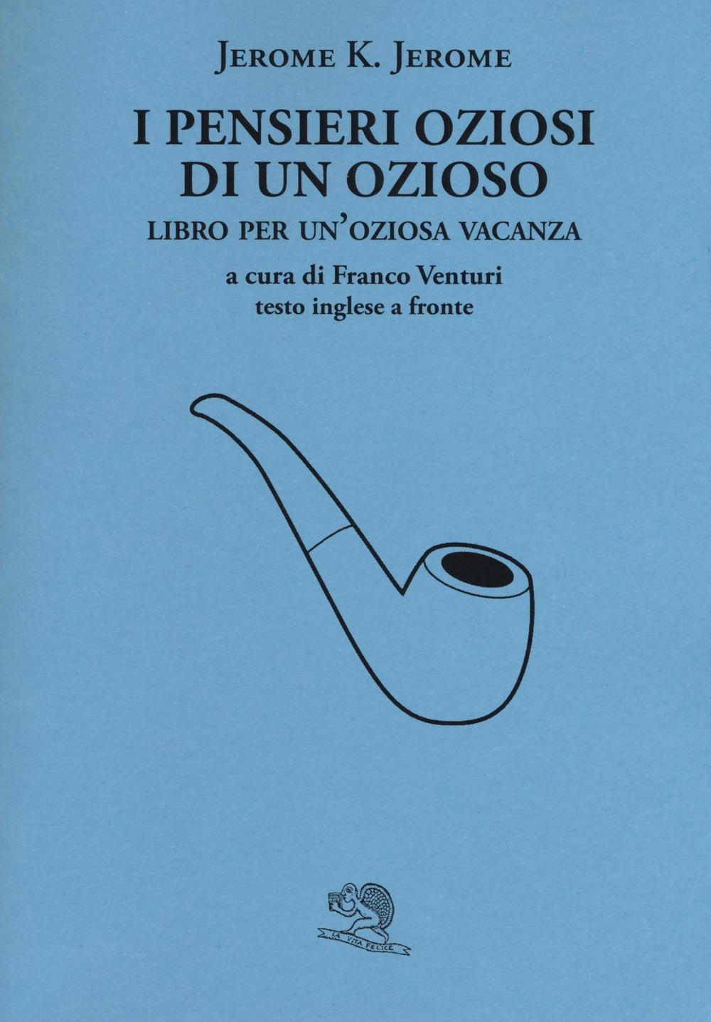 I pensieri oziosi di un ozioso. Libro per un'oziosa vacanza. Testo inglese a fronte