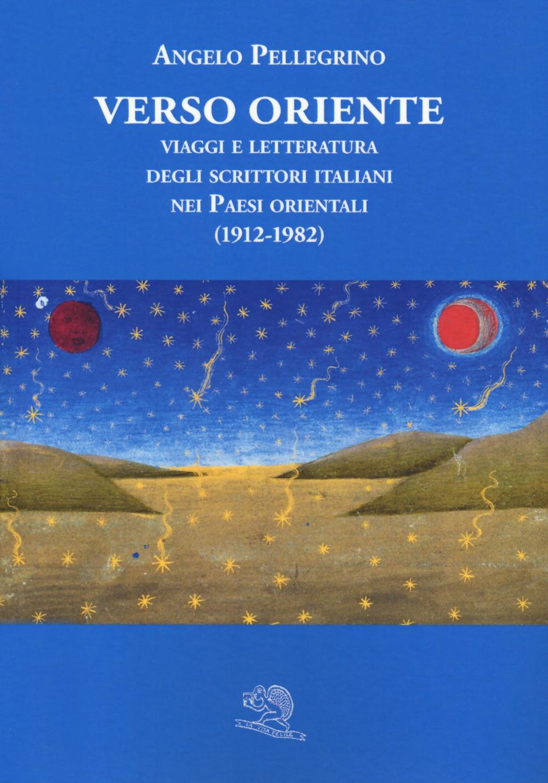 Verso Oriente. Viaggi e letteratura degli scrittori italiani nei paesi orientali (1912-82)