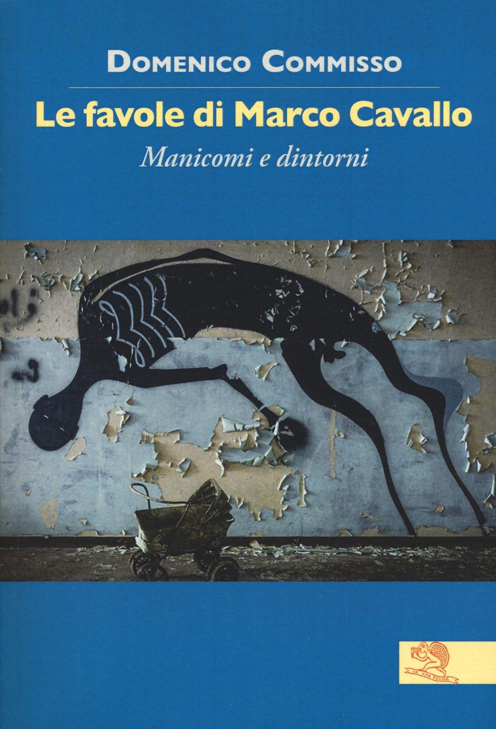 Le favole di Marco Cavallo. Manicomi e dintorni