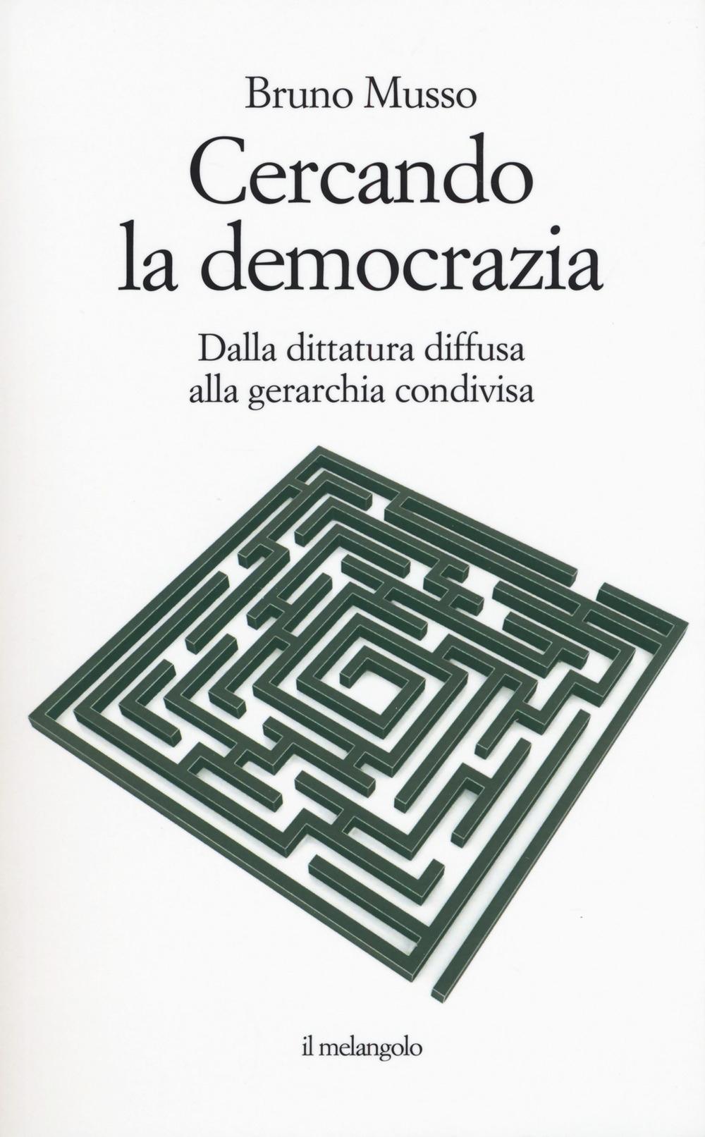 Cercando la democrazia. Dalla dittatura diffusa alla gerarchia condivisa