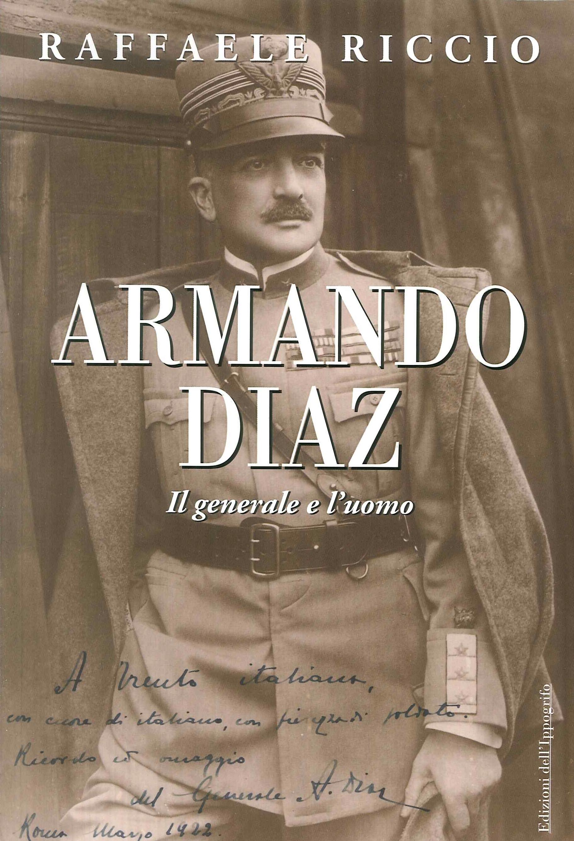 Armando Diaz. Il generale e l'uomo