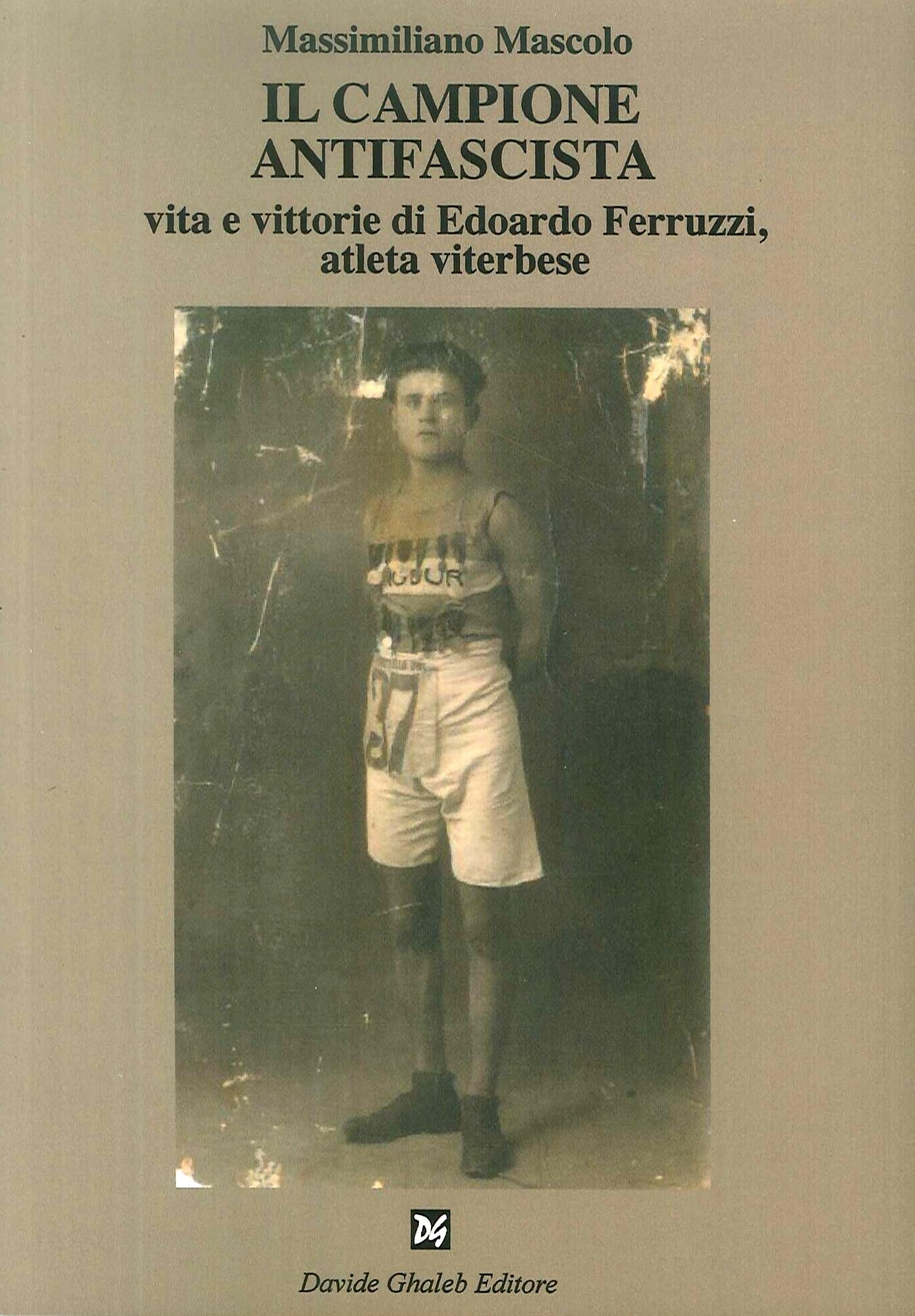 Il campione antifascista vita e vittorie di Edoardo Ferruzzi, atleta viterbese