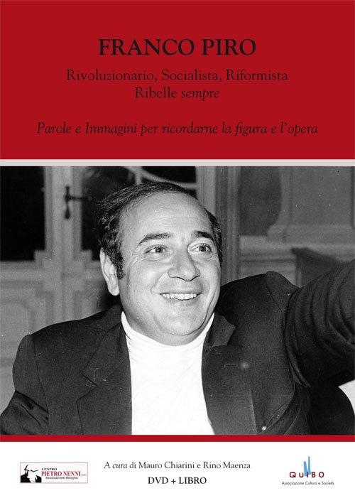 Franco Piro. Rivoluzionario, socialista, riformista ribelle