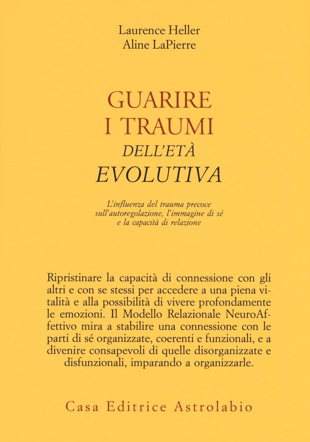 Guarire i traumi dell'età evolutiva. L'influenza del trauma precoce sull'autoregolazione, l'immagine di sé e la capacità di relazione