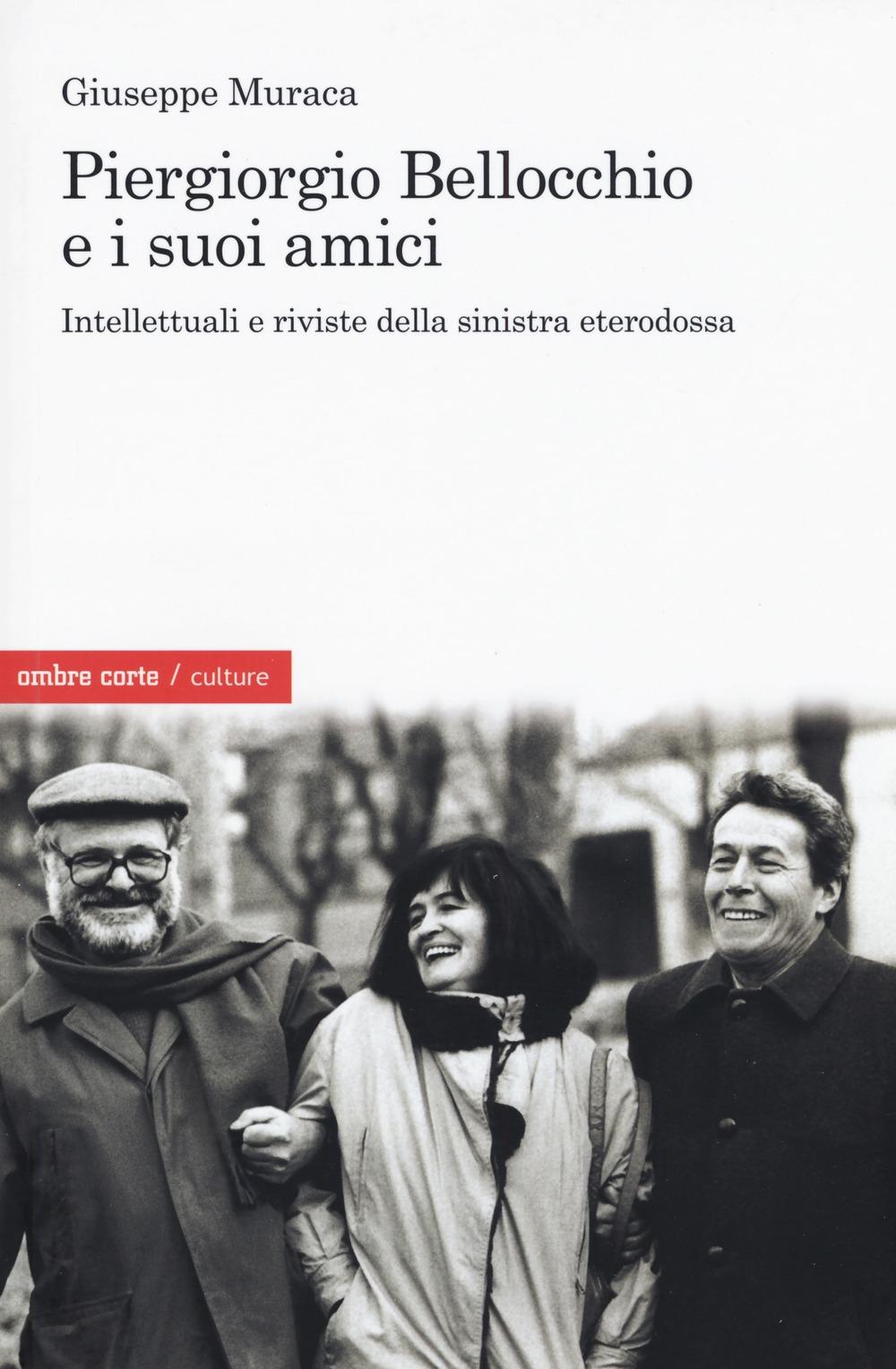 Piergiorgio Bellocchio e i suoi amici. Intellettuali e riviste della sinistra eterodossa