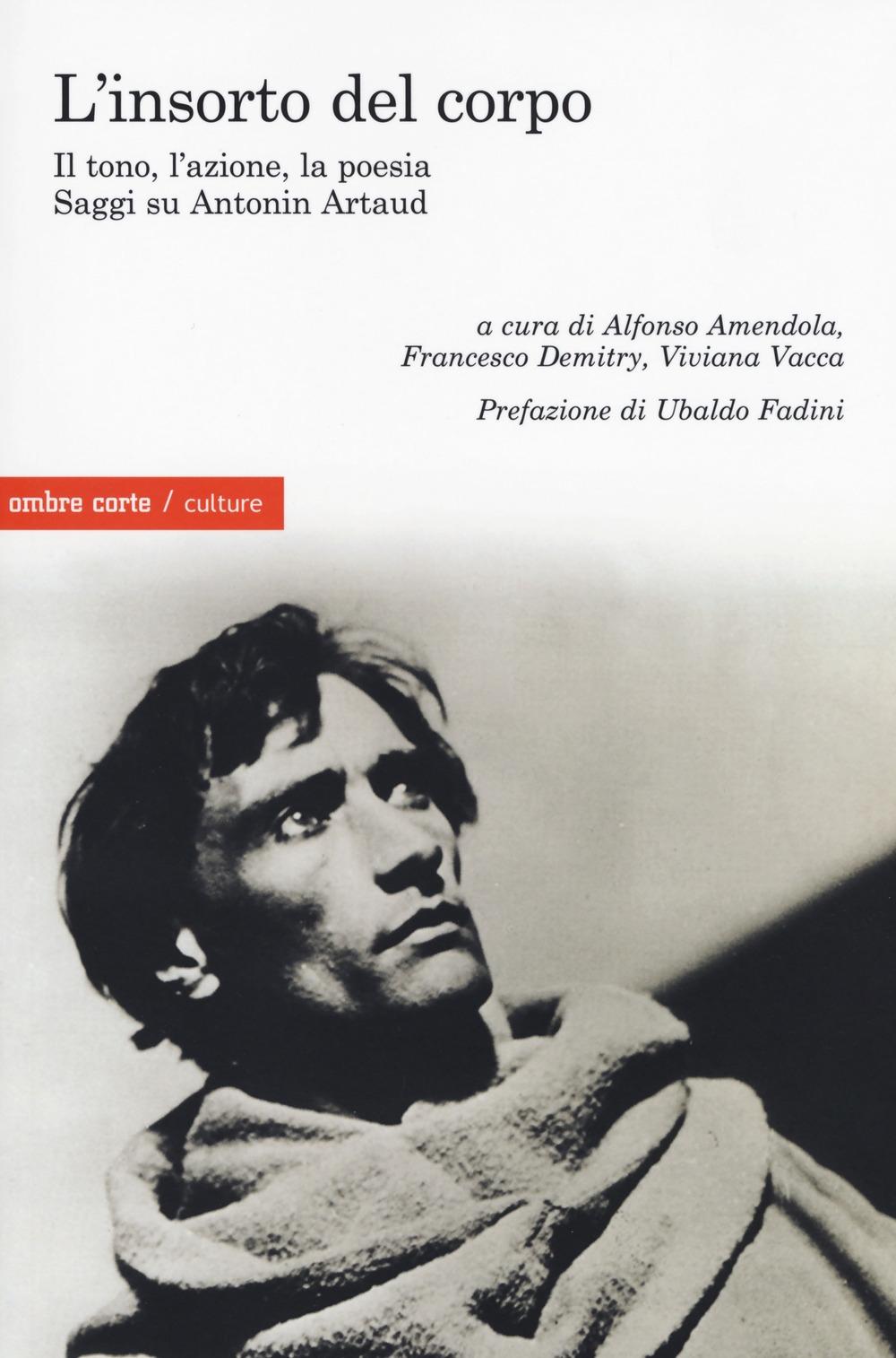 L'insorto del corpo. Il tono, l'azione, la poesia. Saggi su Antonin Artaud