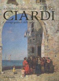Beppe Ciardi. Catalogo generale delle opere.
