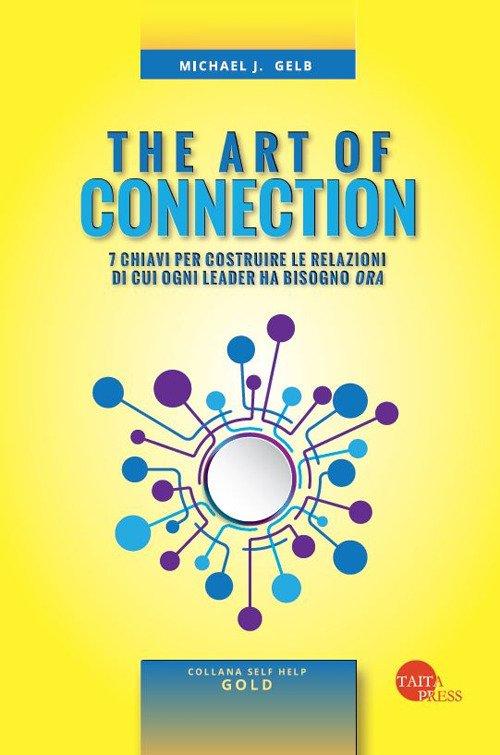 The art of connection. 7 abilità per costruire le relazioni di cui ogni leader ha bisogno