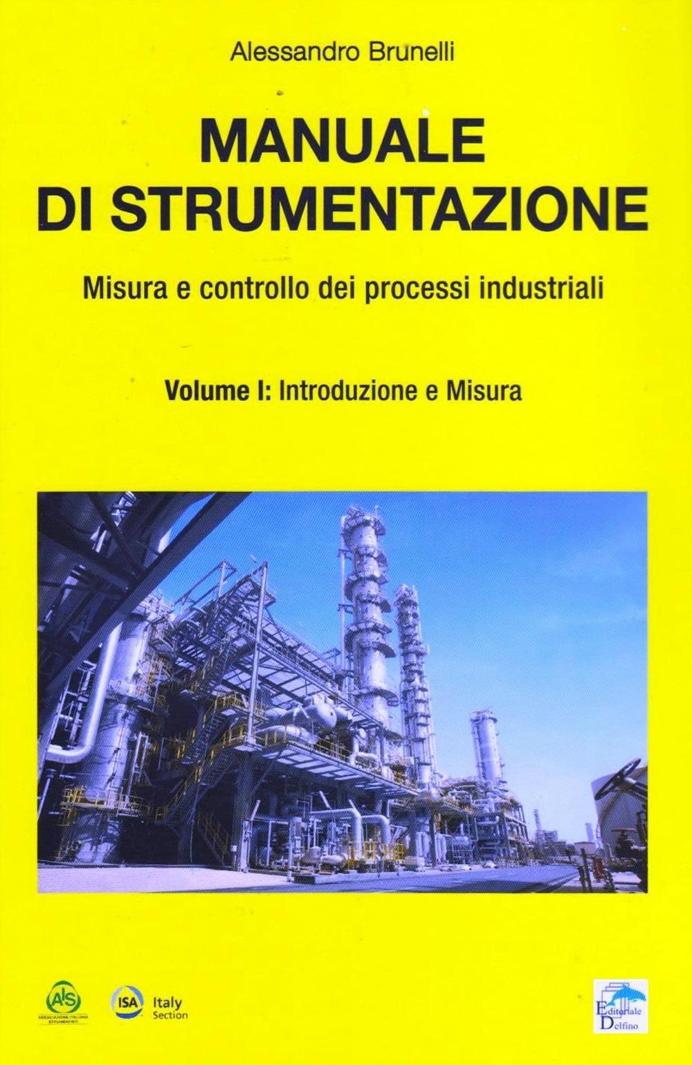 Manuale di strumentazione. Misura e controllo dei processi industriali. Vol 1