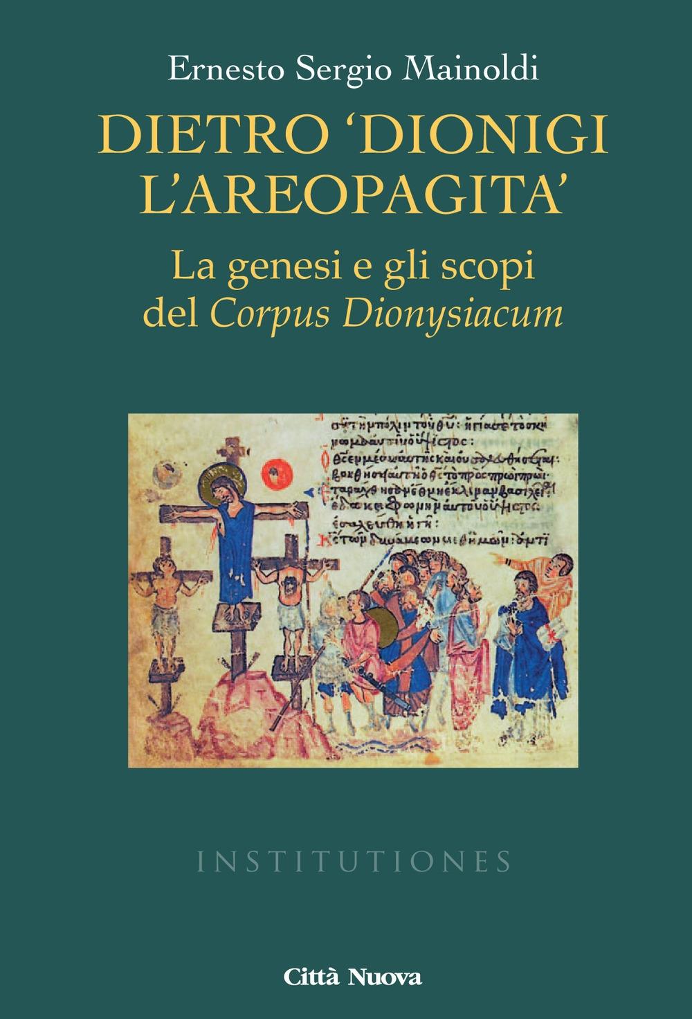 Dietro «Dionigi l'Areopagita». La genesi e gli scopi del Corpus Dionysiacum