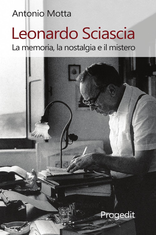 Leonardo Sciascia. La memoria, la nostalgia e il mistero