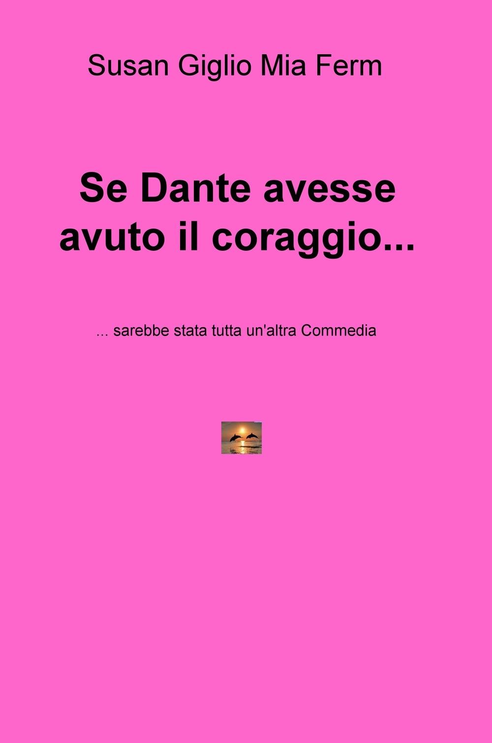 Se Dante avesse avuto il coraggio... sarebbe stata tutta un'altra Commedia