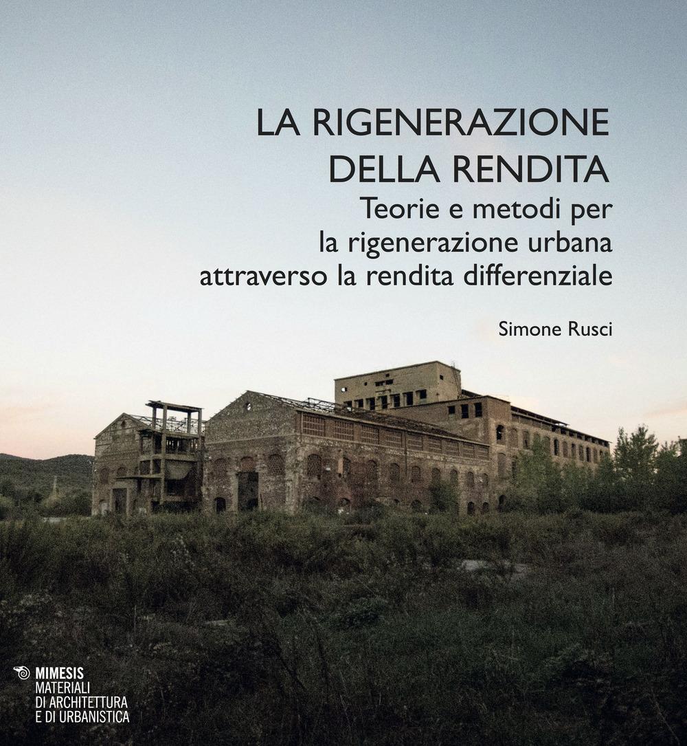 La rigenerazione della rendita. Teorie e metodi per la rigenerazione urbana attraverso la rendita differenziale