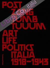 Post Zang Tumb Tuum. Art Life Politics. Italia 1918-1943.
