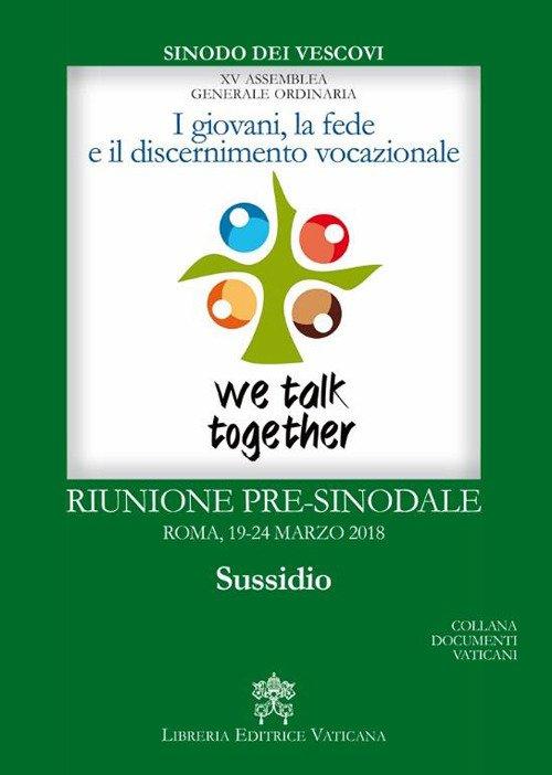 I giovani, la fede e il discernimento vocazionale. Riunione pre-sinodale, Roma 19-24 marzo 2018. Sussidio