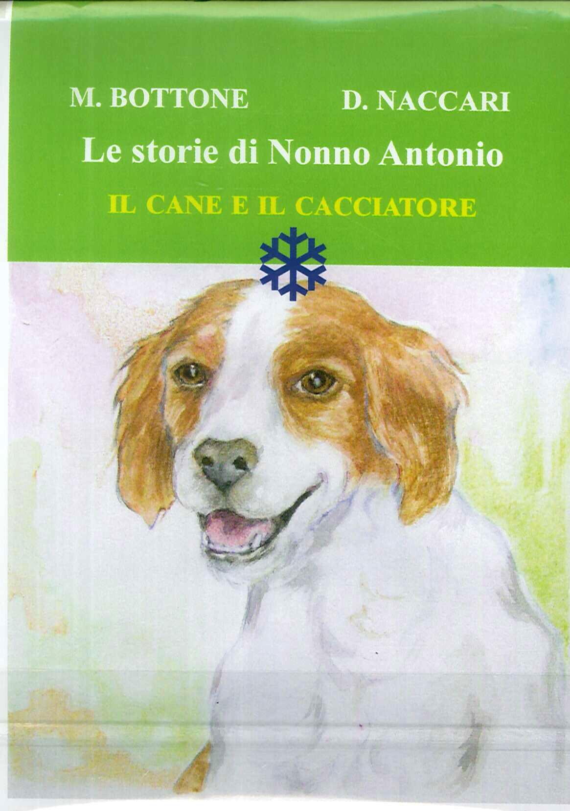 Il cane e il cacciatore. Le storie di nonno Antonio. Ediz. illustrata