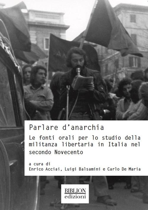 Parlare d'Anarchia. Le fonti orali per lo studio della militanza libertaria in Italia nel secondo Novecento