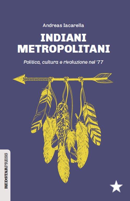 Indiani metropolitani. Politica, cultura e rivoluzione nel '77