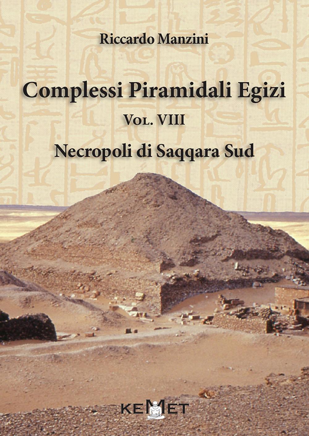Complessi Piramidali Egizi. Vol. VIII. Necropoli di Saqqara Sud