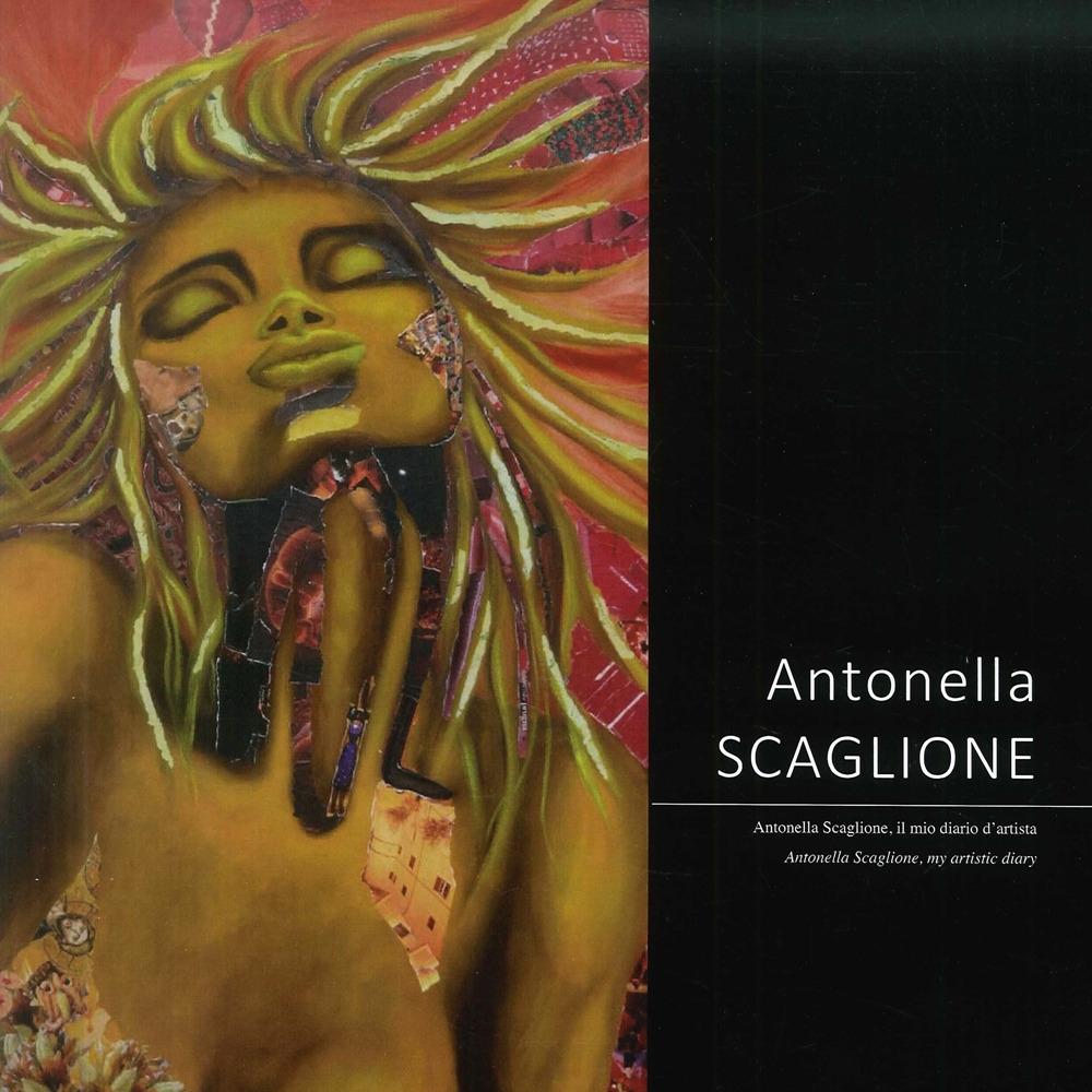 Antonella Scaglione. Il mio diario d'artista-my artistic diary