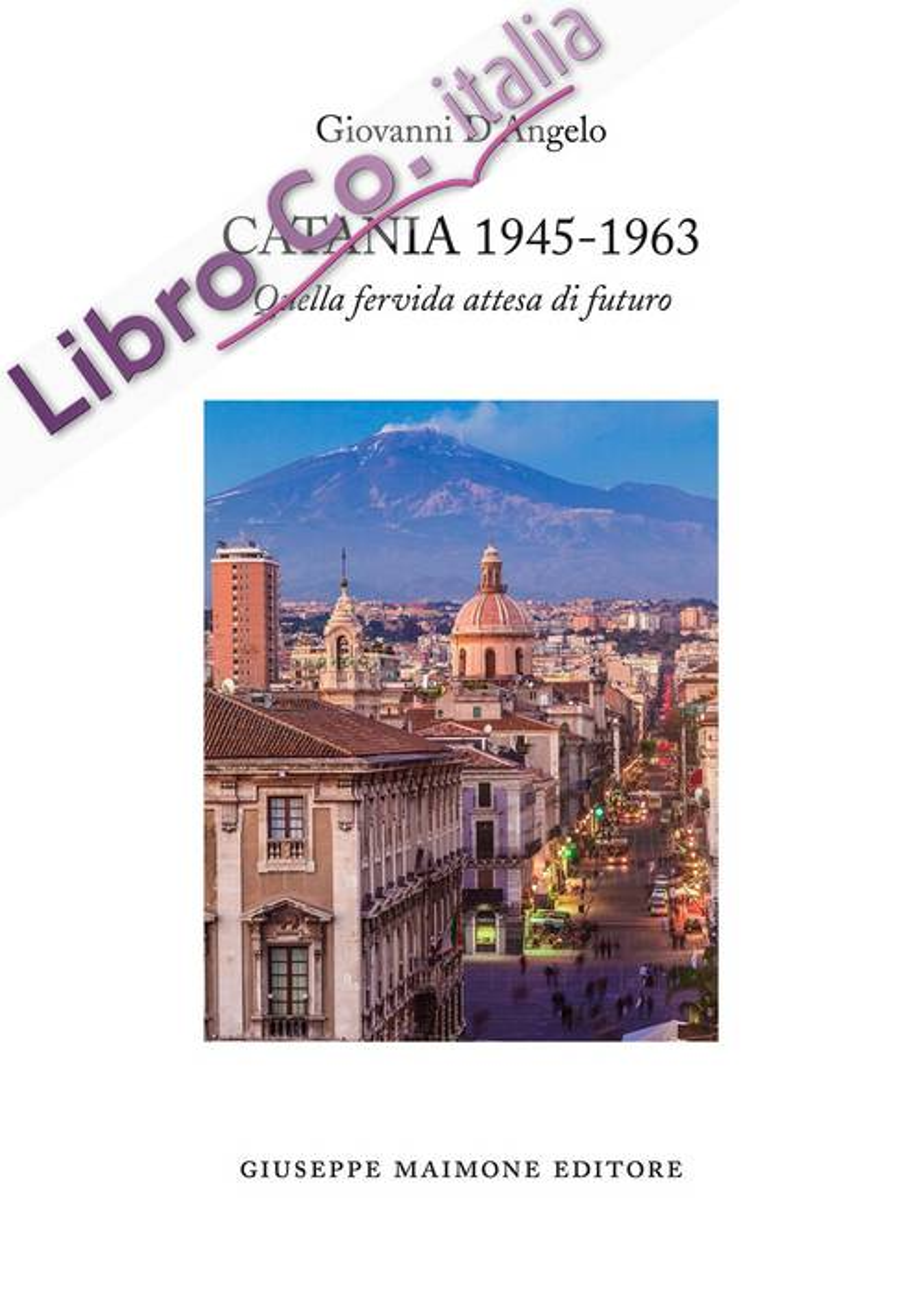 Catania 1945-1963. Quella Fervida Attesa di Futuro