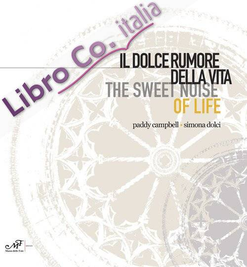 Il dolce rumore della vita-The sweet noise of life. Paddy Campbell. Simona Dolci