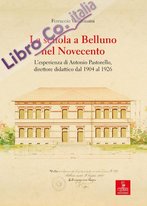 La scuola a Belluno nel Novecento. L'esperienza di Antonio Pastorello, direttore didattico dal 1904 al 1926