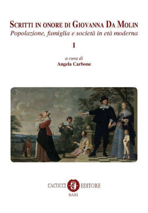 Scritti in onore di Giovanna Da Molin. Vol. 1: Popolazione, famiglia e società in età moderna