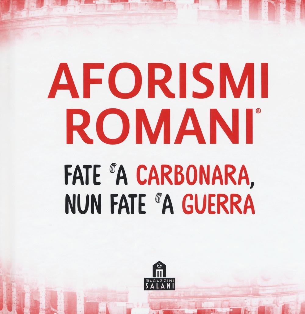 Aforismi Romani. Fate 'a carbonara nun fate 'a guerra