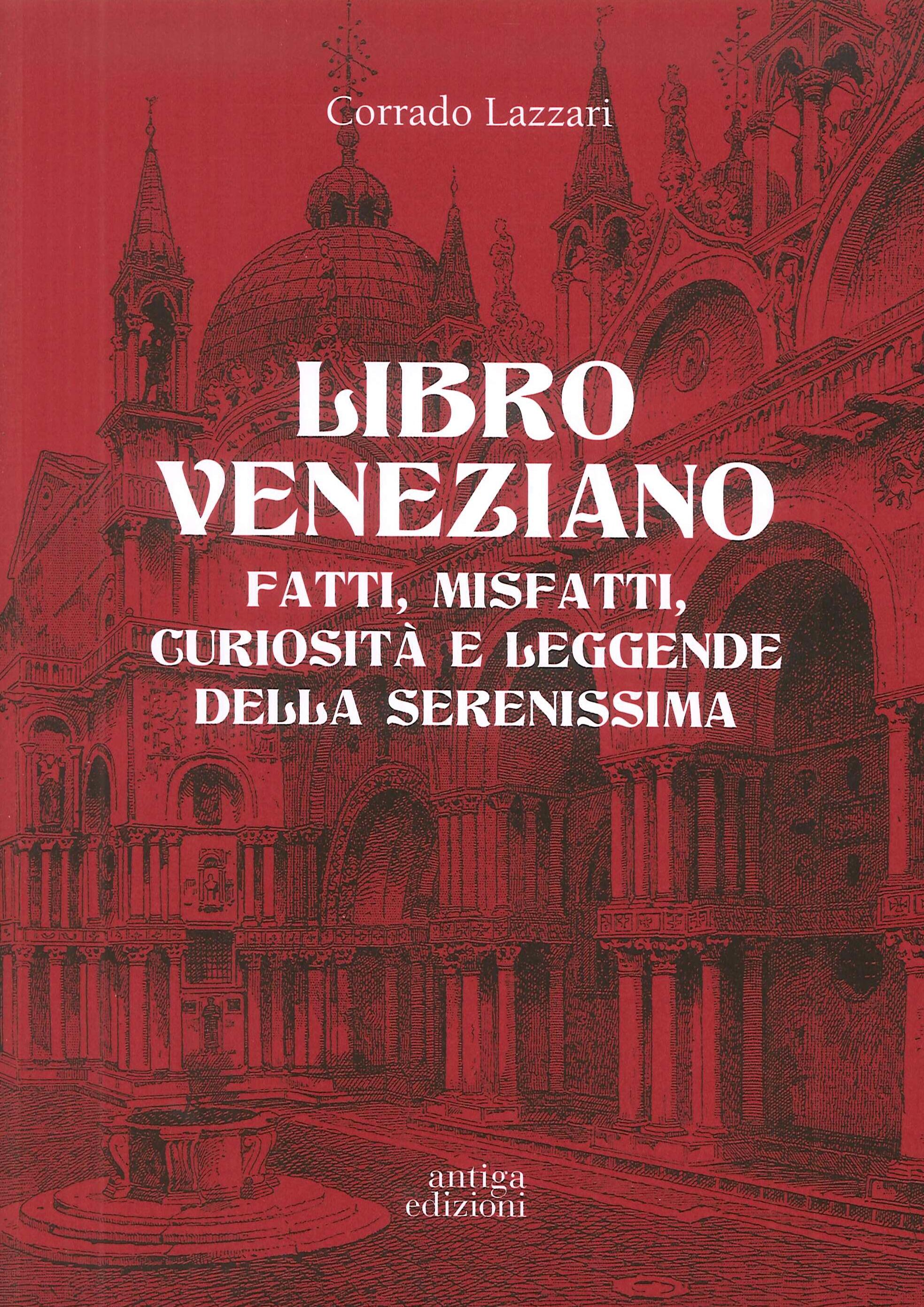Libro veneziano. Fatti, misfatti, curiosità e leggende della Serenissima
