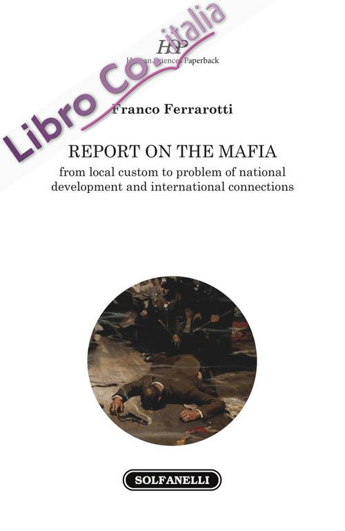Report on the mafia. From local custom to problem of national development and international connections