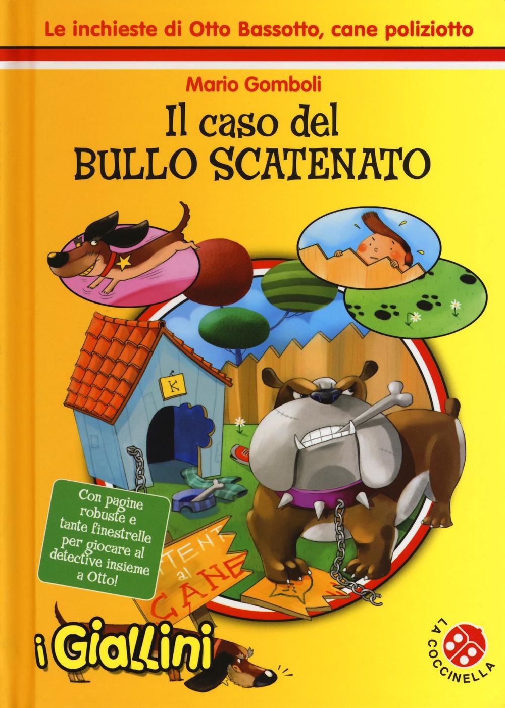 Il caso del bullo scatenato. Le inchieste di Otto Bassotto, cane poliziotto. Ediz. a colori