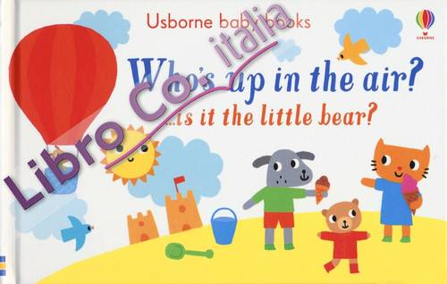Who's up in the air?... Is it the little bear? Ediz. a colori