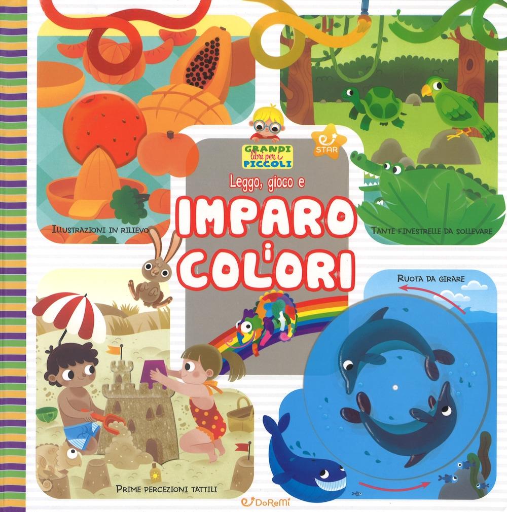 Leggo, gioco e imparo i colori. Grandi libri per i piccoli. Ediz. a colori