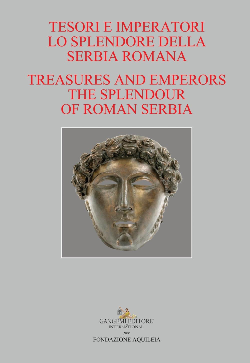 Tesori e Imperatori. Lo Splendore della Serbia Romana. Treasures and Emperors. The Splendour of Roman Serbia