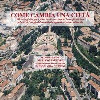 Come cambia una città. 500 immagini in gran parte inedite raccontano la trasformazione urbana di Perugia dal secondo dopoguerra al nuovo millennio.